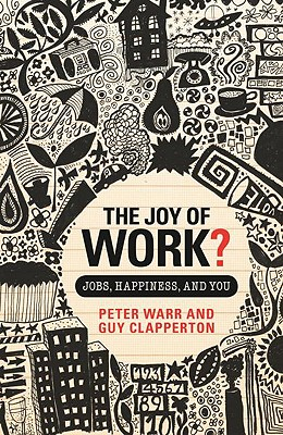 The Joy of Work? By Warr, Peter/ Clapperton, Guy