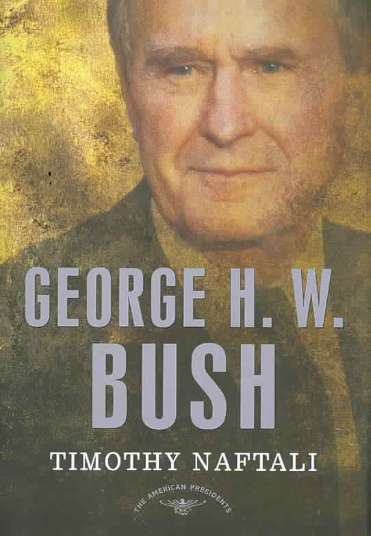 George H. W. Bush By Naftali, Timothy/ Schlesinger, Arthur Meier (EDT)/ Wilentz, Sean (EDT)